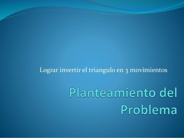 Lograr invertir el triangulo en 3 movimientos