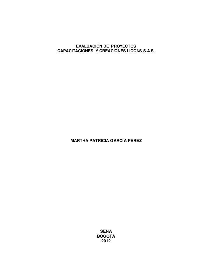 EVALUACIÓN DE PROYECTOSCAPACITACIONES Y CREACIONES LICONS S.A.S.     MARTHA PATRICIA GARCÍA PÉREZ                 SENA    ...