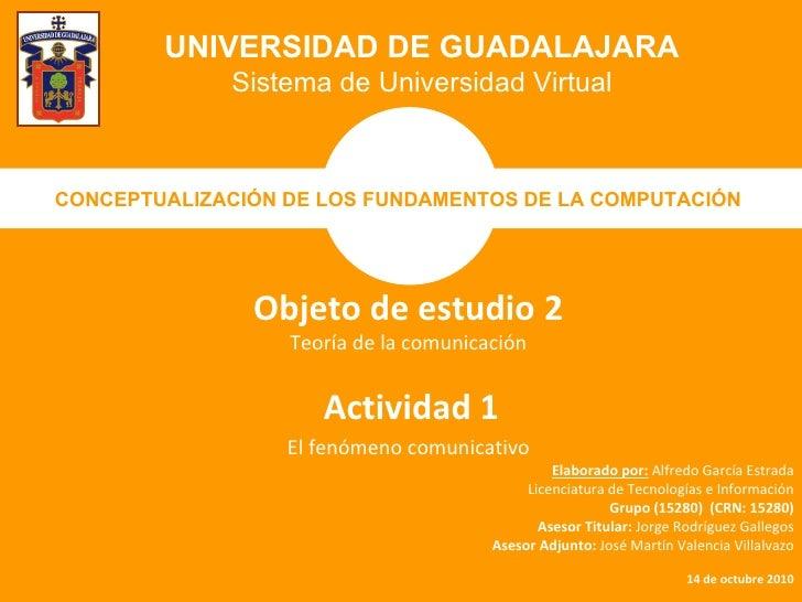 UNIVERSIDAD DE GUADALAJARA Sistema de Universidad Virtual CONCEPTUALIZACIÓN DE LOS FUNDAMENTOS DE LA COMPUTACIÓN   Objeto ...