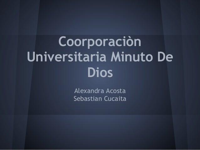 Coorporaciòn Universitaria Minuto De Dios Alexandra Acosta Sebastian Cucaita