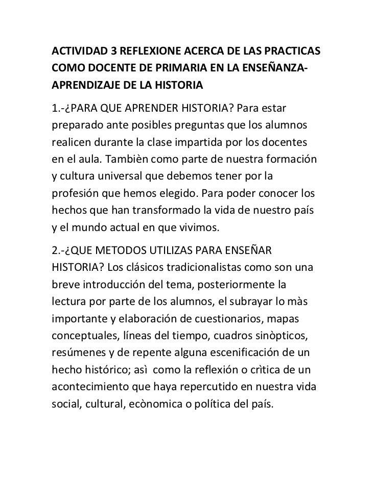 ACTIVIDAD 3 REFLEXIONE ACERCA DE LAS PRACTICAS COMO DOCENTE DE PRIMARIA EN LA ENSEÑANZA-APRENDIZAJE DE LA HISTORIA<br />1....