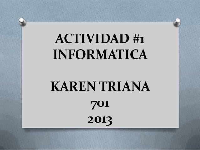 ACTIVIDAD #1 INFORMATICA KAREN TRIANA 701 2013