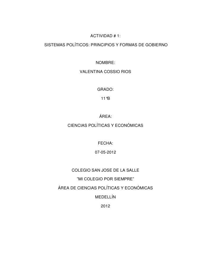 ACTIVIDAD # 1:SISTEMAS POLÍTICOS: PRINCIPIOS Y FORMAS DE GOBIERNO                     NOMBRE:              VALENTINA COSSI...