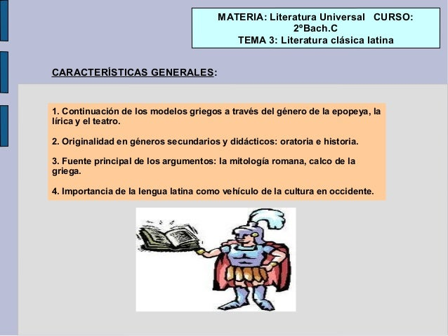 MATERIA: Literatura Universal CURSO: 2ºBach.C TEMA 3: Literatura clásica latina CARACTERÍSTICAS GENERALES: 1. Continuación...