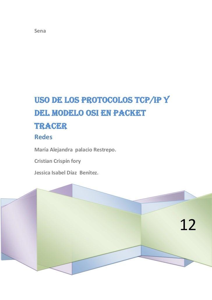 SenaUso de los Protocolos TCP/IP ydel modelo OSI en PacketTracerRedesMaría Alejandra palacio Restrepo.Cristian Crispín for...