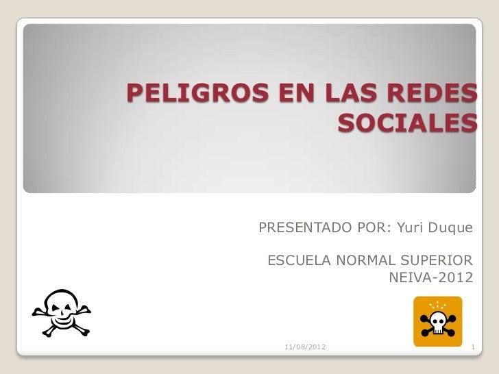 PELIGROS EN LAS REDES             SOCIALES       PRESENTADO POR: Yuri Duque        ESCUELA NORMAL SUPERIOR                ...