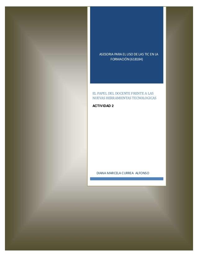 ASESORIA PARA EL USO DE LAS TIC EN LA FORMACIÓN (618184)  EL PAPEL DEL DOCENTE FRENTE A LAS NUEVAS HERRAMIENTAS TECNOLOGIC...