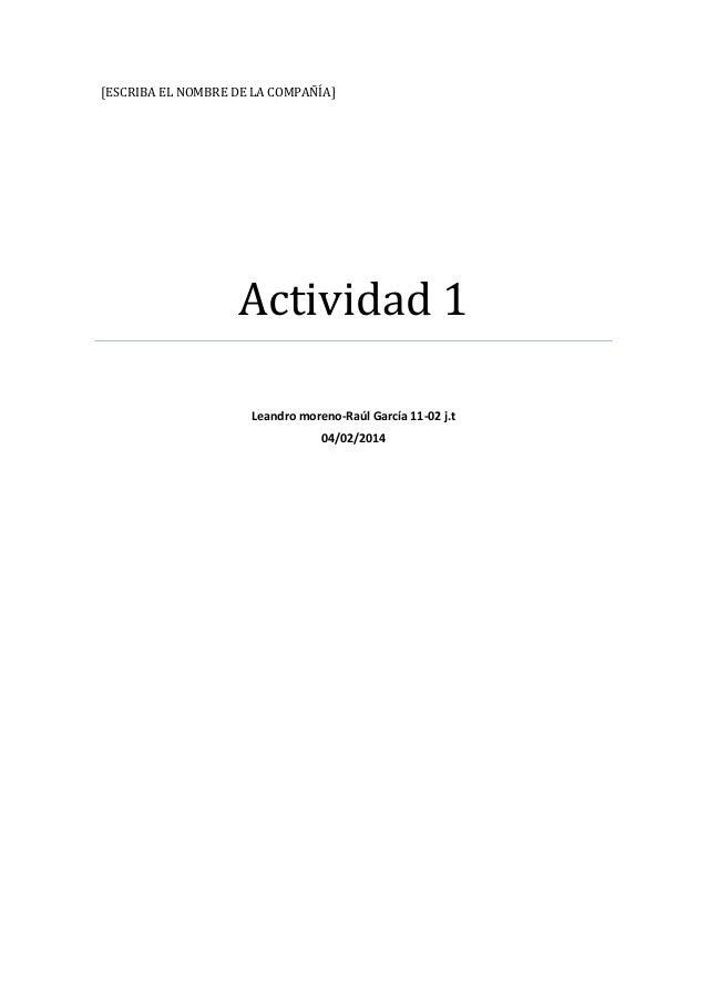 [ESCRIBA EL NOMBRE DE LA COMPAÑÍA]  Actividad 1 Leandro moreno-Raúl García 11-02 j.t 04/02/2014