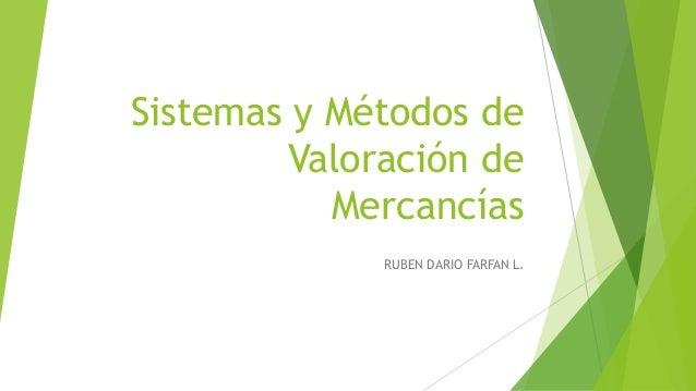 Sistemas y Métodos de Valoración de Mercancías RUBEN DARIO FARFAN L.