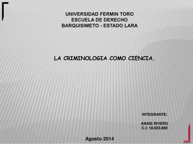 Agosto 2014 LA CRIMINOLOGIA COMO CIENCIA. INTEGRANTE: ANAIS RIVERO C.I: 18.923.889