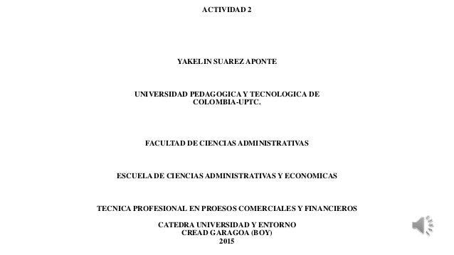 ACTIVIDAD 2 YAKELIN SUAREZ APONTE UNIVERSIDAD PEDAGOGICA Y TECNOLOGICA DE COLOMBIA-UPTC. FACULTAD DE CIENCIAS ADMINISTRATI...