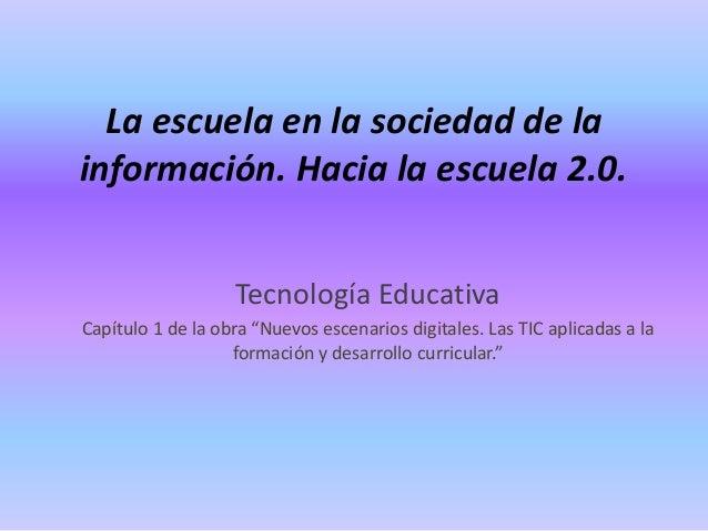 """La escuela en la sociedad de la información. Hacia la escuela 2.0. Tecnología Educativa Capítulo 1 de la obra """"Nuevos esce..."""