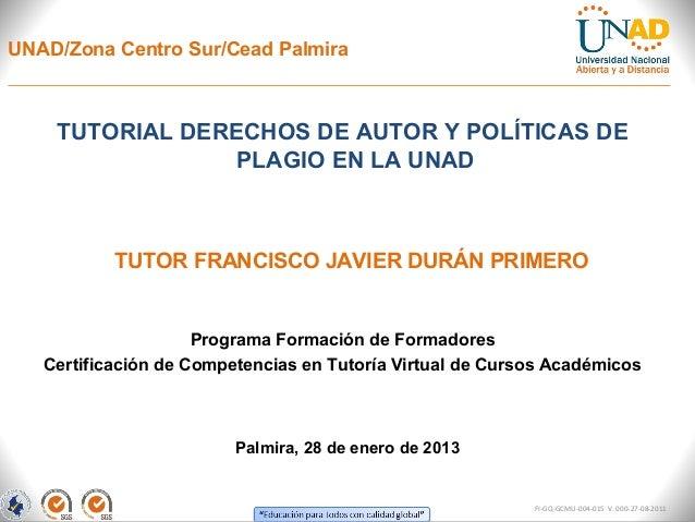 UNAD/Zona Centro Sur/Cead Palmira    TUTORIAL DERECHOS DE AUTOR Y POLÍTICAS DE                 PLAGIO EN LA UNAD          ...
