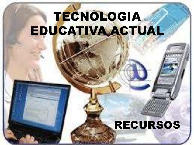 TECNOLOGIAEDUCATIVA ACTUALRECURSOS