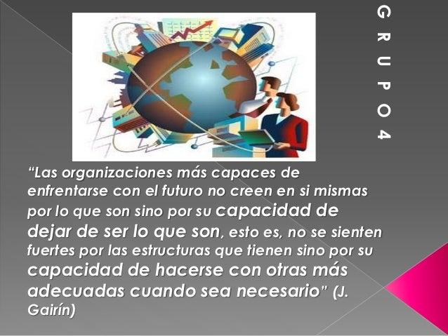 """""""Las organizaciones más capaces de enfrentarse con el futuro no creen en si mismas por lo que son sino por su capacidad de..."""