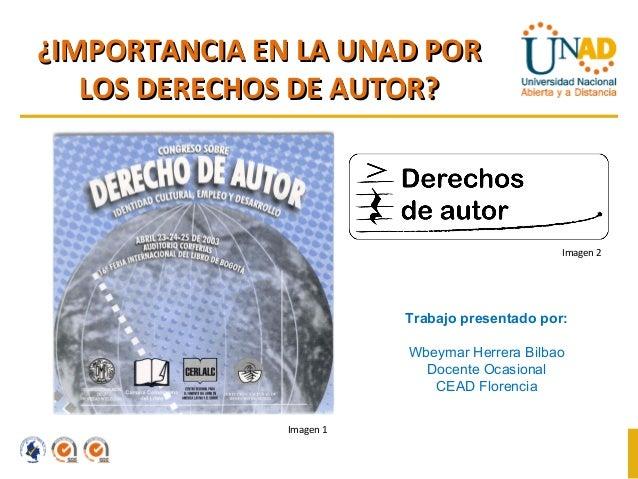 ¿IMPORTANCIA EN LA UNAD POR   LOS DERECHOS DE AUTOR?                                                Imagen 2              ...