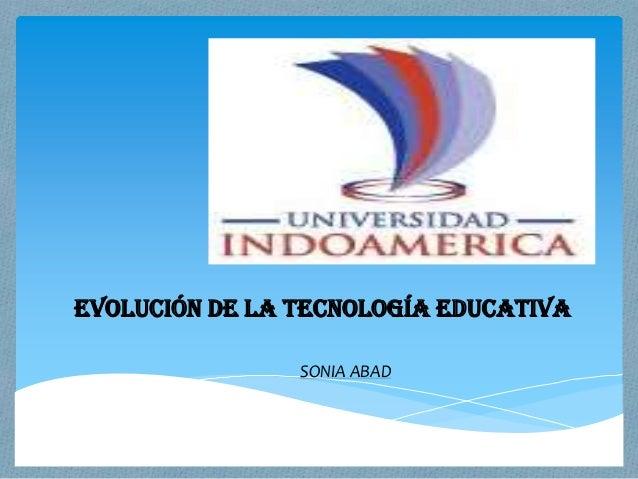 EVOLUCIÓN DE LA TECNOLOGÍA EDUCATIVASONIA ABAD