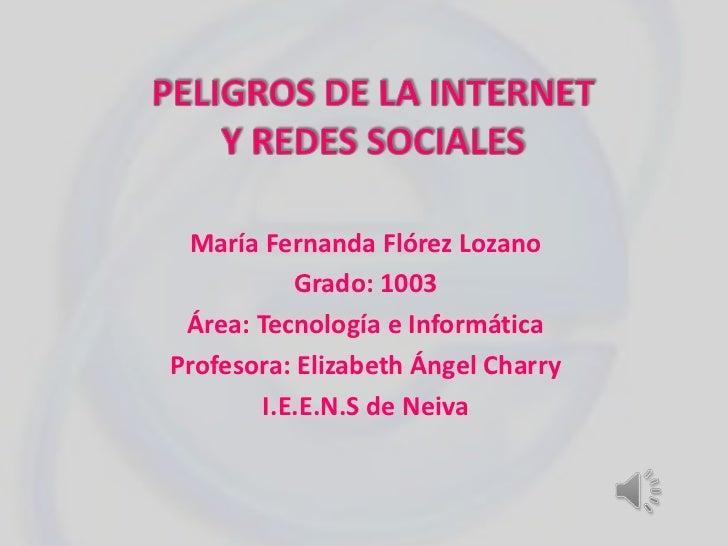 María Fernanda Flórez Lozano           Grado: 1003 Área: Tecnología e InformáticaProfesora: Elizabeth Ángel Charry        ...