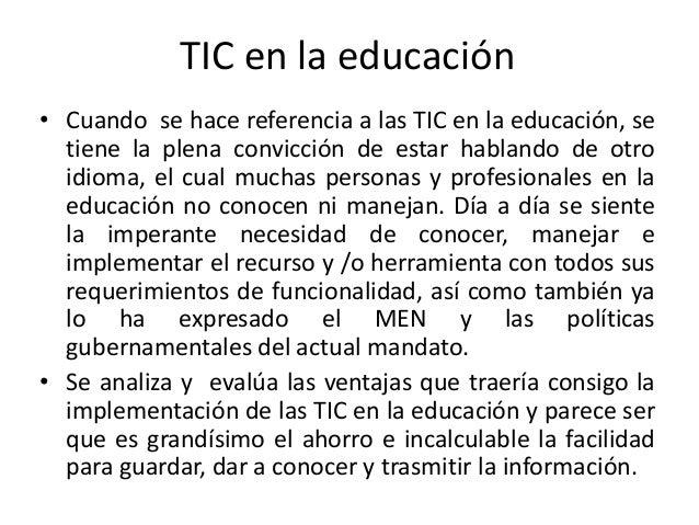 TIC en la educación • Cuando se hace referencia a las TIC en la educación, se tiene la plena convicción de estar hablando ...