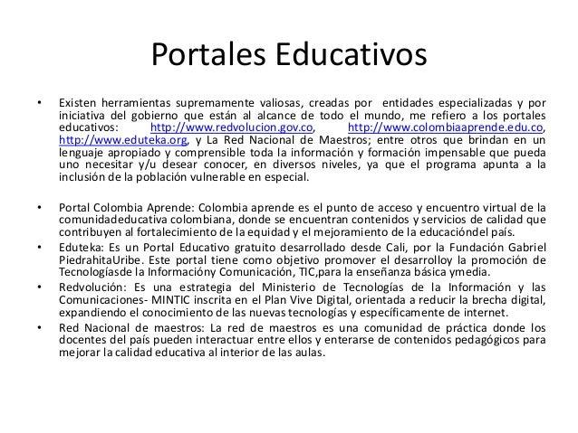 Portales Educativos • Existen herramientas supremamente valiosas, creadas por entidades especializadas y por iniciativa de...