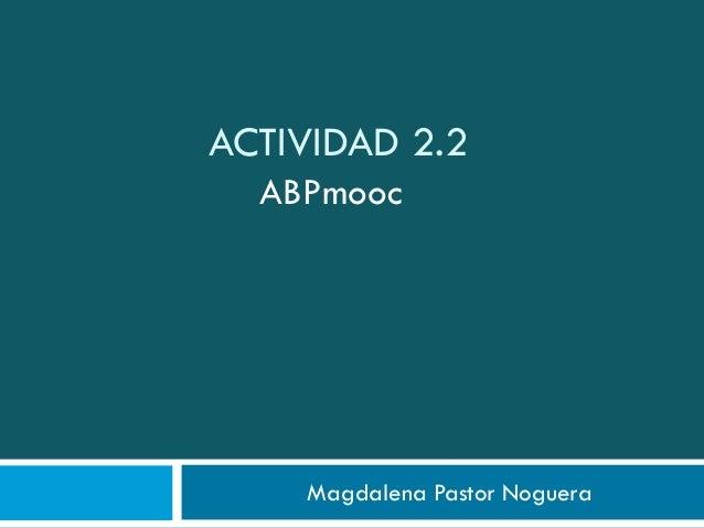 ACTIVIDAD 2.2 Magdalena Pastor Noguera ABPmooc