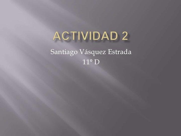 Santiago Vásquez Estrada          11° D