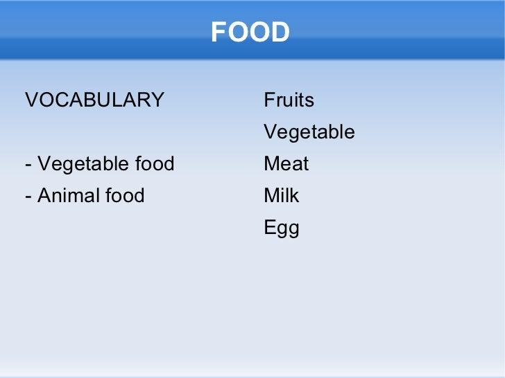 FOOD <ul><li>VOCABULARY </li></ul>- Vegetable food - Animal food <ul><li>Fruits