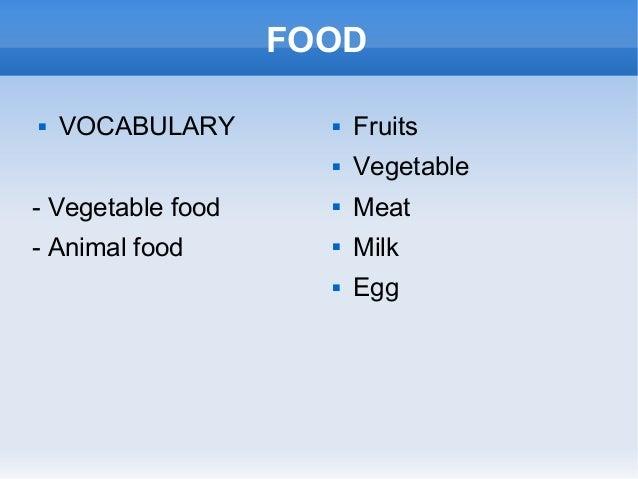 FOOD  VOCABULARY - Vegetable food - Animal food  Fruits  Vegetable  Meat  Milk  Egg