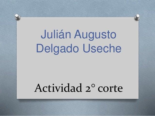 Julián Augusto  Delgado Useche  Actividad 2° corte