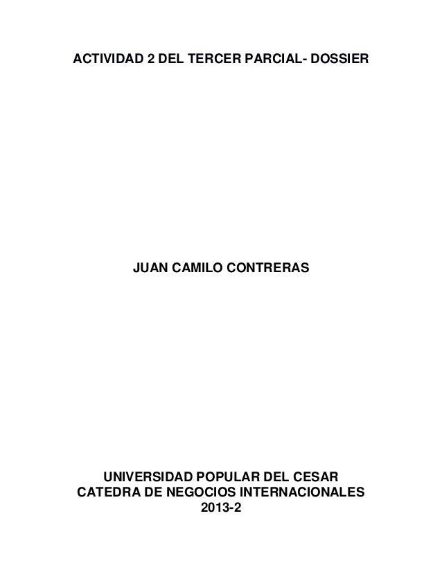 ACTIVIDAD 2 DEL TERCER PARCIAL- DOSSIER  JUAN CAMILO CONTRERAS  UNIVERSIDAD POPULAR DEL CESAR CATEDRA DE NEGOCIOS INTERNAC...