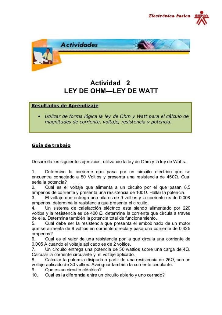 Electrónica basica                       Actividad 2                LEY DE OHM—LEY DE WATTResultados de Aprendizaje   •   ...