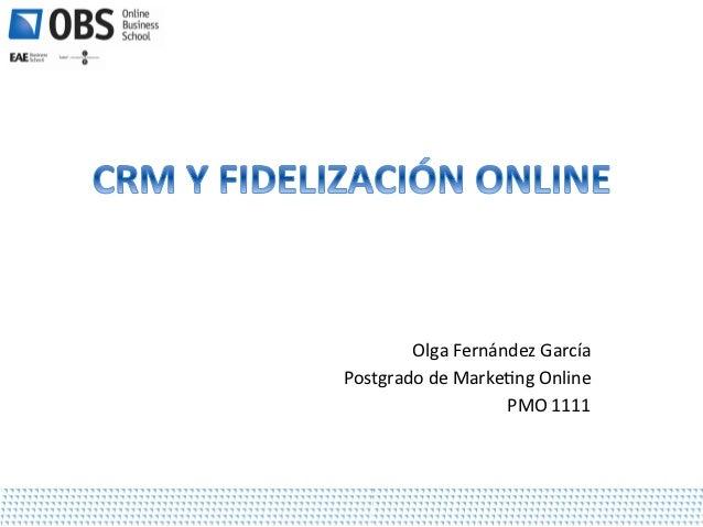 CRM y Fidelización            CRM y FidelizaciónOnline                        OnlineGuía de la asignatura         Guía de ...
