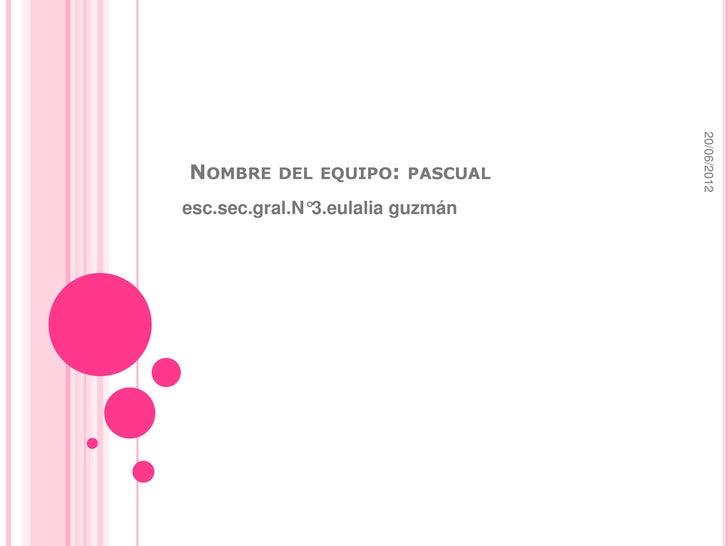 20/06/2012NOMBRE    DEL EQUIPO: PASCUALesc.sec.gral.N°3.eulalia guzmán
