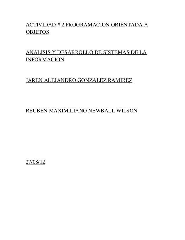 ACTIVIDAD # 2 PROGRAMACION ORIENTADA AOBJETOSANALISIS Y DESARROLLO DE SISTEMAS DE LAINFORMACIONJAREN ALEJANDRO GONZALEZ RA...