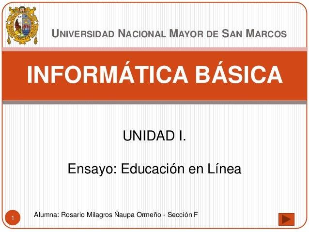 UNIVERSIDAD NACIONAL MAYOR DE SAN MARCOSINFORMÁTICA BÁSICAUNIDAD I.Ensayo: Educación en LíneaAlumna: Rosario Milagros Ñaup...