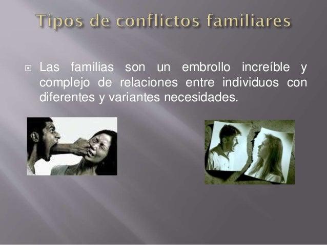  Las familias son un embrollo increíble y complejo de relaciones entre individuos con diferentes y variantes necesidades.