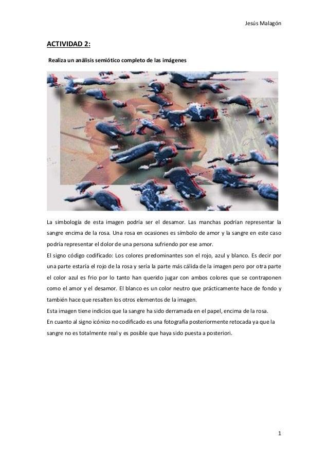 Jesús Malagón 1 ACTIVIDAD 2: Realiza un anàlisis semiótico completo de las imágenes La simbología de esta imagen podría se...