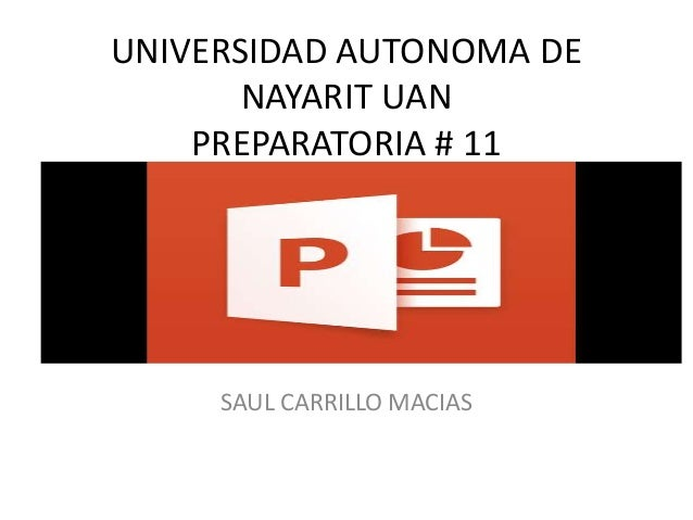 UNIVERSIDAD AUTONOMA DE NAYARIT UAN PREPARATORIA # 11 SAUL CARRILLO MACIAS
