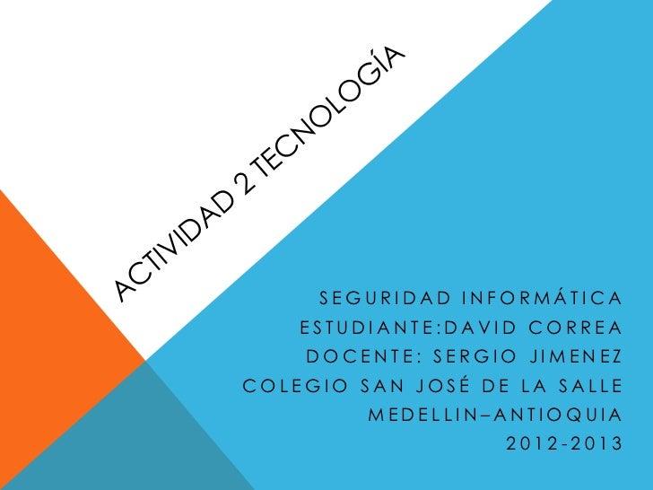 SEGURIDAD INFORMÁTICA    ESTUDIANTE:DAVID CORREA    DOCENTE: SERGIO JIMENEZCOLEGIO SAN JOSÉ DE LA SALLE         MEDELLIN–A...