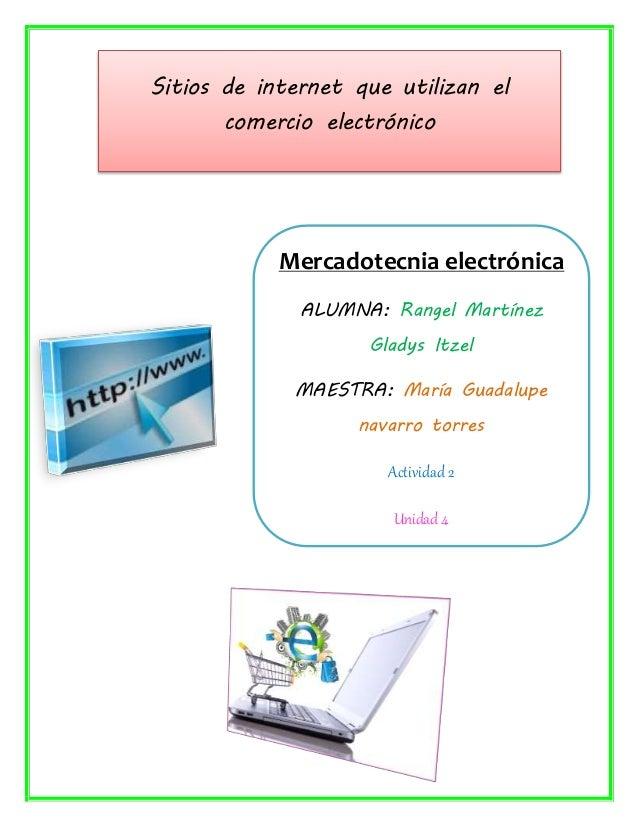 Sitios de internet que utilizan el  comercio electrónico  Mercadotecnia electrónica  ALUMNA: Rangel Martínez  Gladys Itzel...