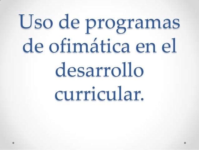 Uso de programasde ofimática en eldesarrollocurricular.