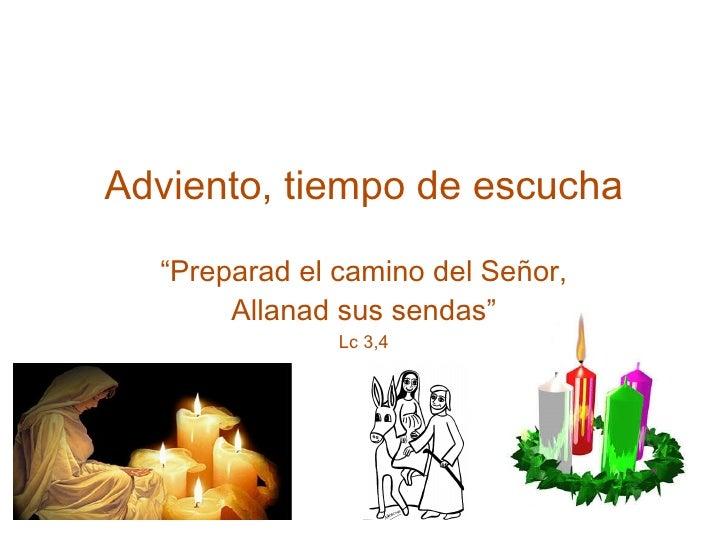 """Adviento, tiempo de escucha """" Preparad el camino del Señor, Allanad sus sendas"""" Lc 3,4"""