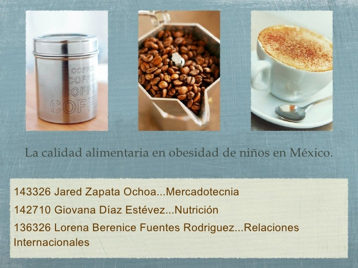 La calidad alimentaria en obesidad de niños en México. <ul><li>143326 Jared Zapata Ochoa...Mercadotecnia </li></ul><ul><li...