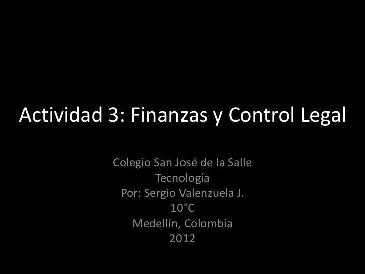 Actividad 3: Finanzas y Control Legal          Colegio San José de la Salle                  Tecnología           Por: Ser...