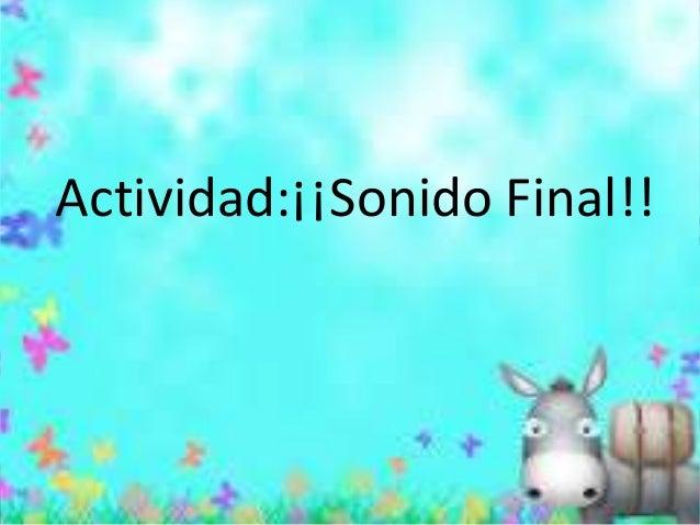 Actividad:¡¡Sonido Final!!