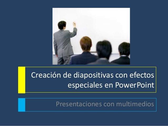 Creación de diapositivas con efectos especiales en PowerPoint Presentaciones con multimedios