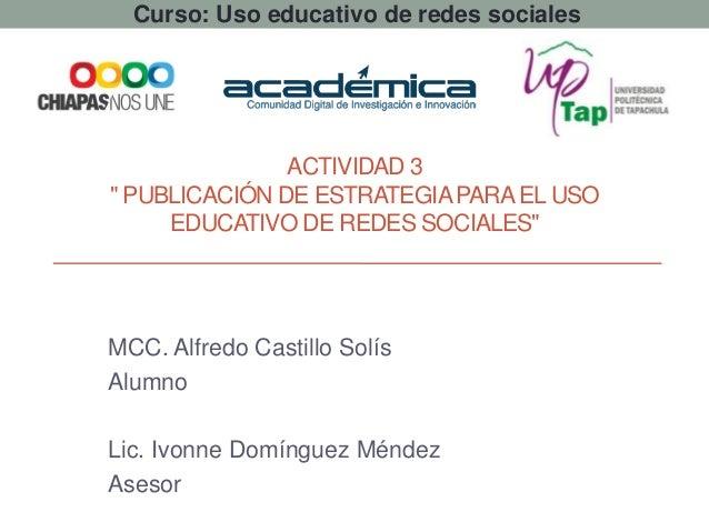 """Curso: Uso educativo de redes sociales ACTIVIDAD 3 """" PUBLICACIÓN DE ESTRATEGIAPARAEL USO EDUCATIVO DE REDES SOCIALES"""" MCC...."""