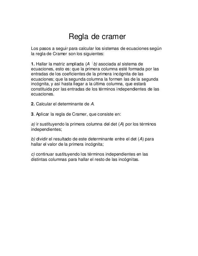 Regla de cramer Los pasos a seguir para calcular los sistemas de ecuaciones según la regla de Cramer son los siguientes: 1...