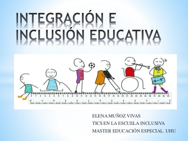 ELENA MUÑOZ VIVAS TICS EN LA ESCUELA INCLUSIVA MASTER EDUCACIÓN ESPECIAL. UHU