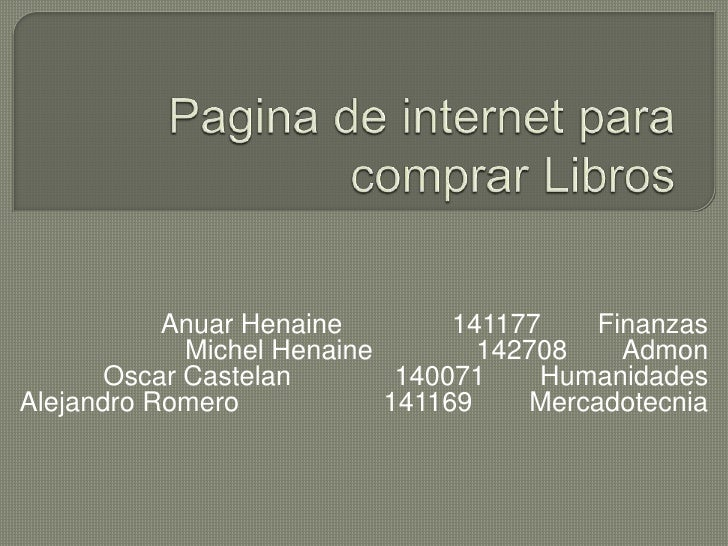 Pagina de internet para comprar Libros<br />AnuarHenaine141177Finanzas<br />Michel Henaine142708Admon<br />Oscar Cas...